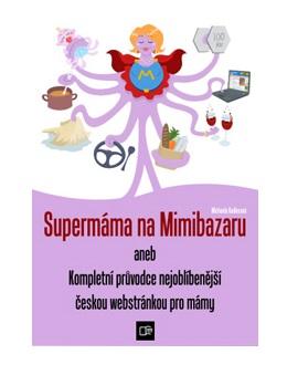 Supermáma na Mimibazaru aneb Kompletní průvodce nejoblíbenější českou webstránkou pro mámy