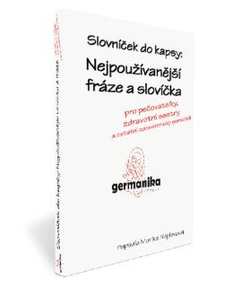 Germanika: Nejpoužívanější fráze a slovíčka pro pečovatelky, zdravotní sestry a ostatní zdravotnický personál