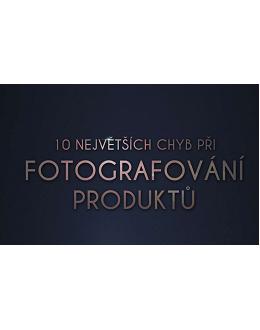 10 největších chyb při fotografování produktů