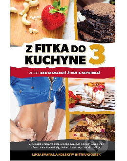 Z fitka do kuchyne 3 – Ako si osladiť život a nepribrať