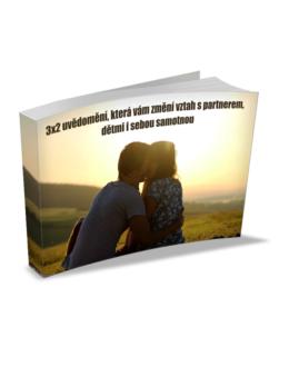 3×2 uvědomění, která vám změní vztah s partnerem, dětmi i sebou samotnou