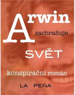 Arwin zachraňuje svět. Konspirační román